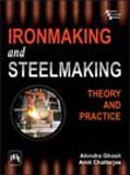 IRONMAKING AND STEELMAKING THEORY AND PRACTICE: AHINDRA GHOSH &
