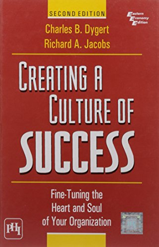 Creating a Culture of Success: Fine-Tuning the Heart and Soul of Your Organization, Second Edition:...