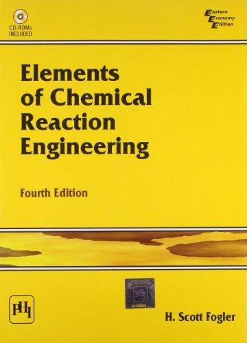Elements of Chemical Reaction Engineering: H. Scott Fogler