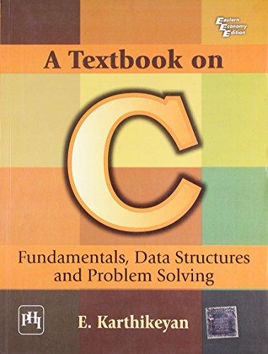 A Textbook on C: Fundamentals, Data Structures: E. Karthikeyan
