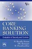 Core Banking Solution: Evaluation of Security and Controls: M. Revathy Sriram