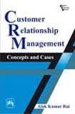 Customer Relationship Management: Concepts and Cases: Kumar Rai Alok