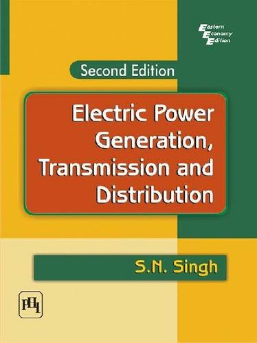 Electric Power Generation, Transmission and Distribution: S.N. Singh