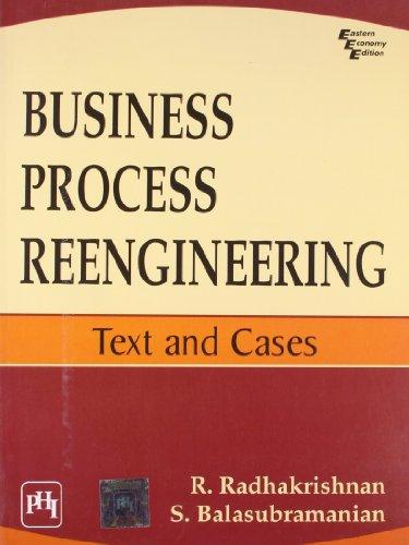 Business Process Reengineering: Text and Cases: R. Radhakrishnan,S. Balasubramanian