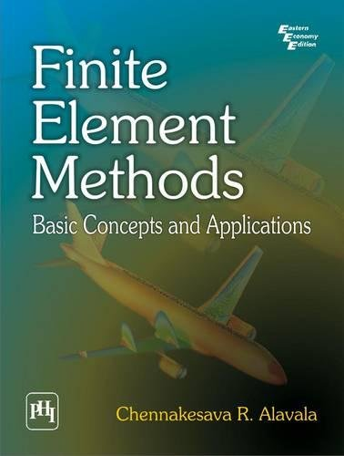 Finite Element Methods: Basic Concepts and Applications: Chennakesava R. Alavala