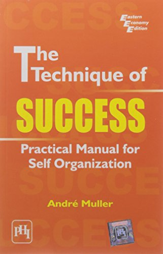 The Technique of Success: Practical Manual for Self Organization: Andre Muller