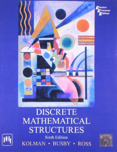 Discrete Mathematical Structures, Sixth Edition: Bernard Kolman,Robert C. Busby,Sharon Cutler Ross
