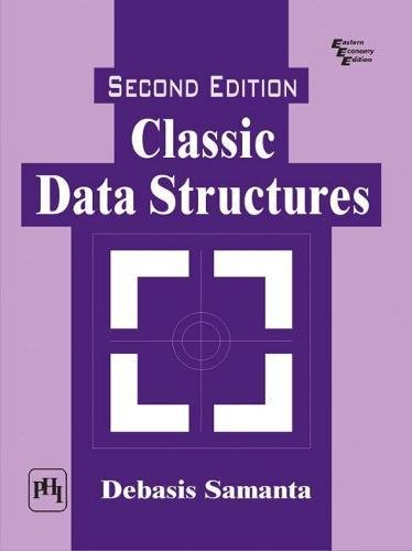 Classic Data Structures, (Second Edition): Debasis Samanta