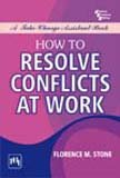 How to Resolve Conflicts at Work: A Take-charge Assistant Book: Florence M. Stone