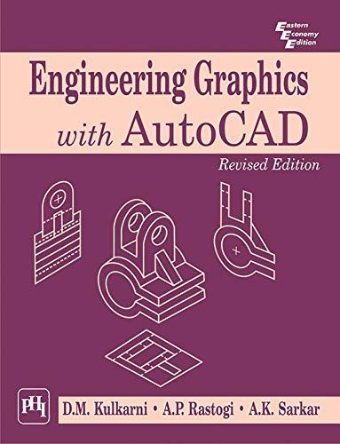Engineering Graphics with AutoCAD Revised Edition: A.K. Sarkar,A.P. Rastogi,D.M.