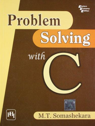 Problem Solving with C: M.T. Somashekara