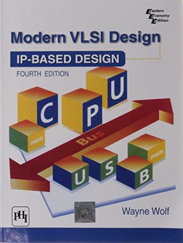 Modern VLSI Design: IP-based Design, Fourth Edition: Wayne Wolf