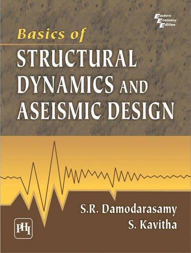 Basics Of Structural Dynamics And Aseismic Design: Kavitha S., Damodarasamy