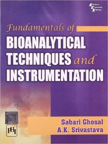 Fundamentals of Bioanalytical Techniques and Instrumentation: A.K. Shrivastava,Sabari Ghosal