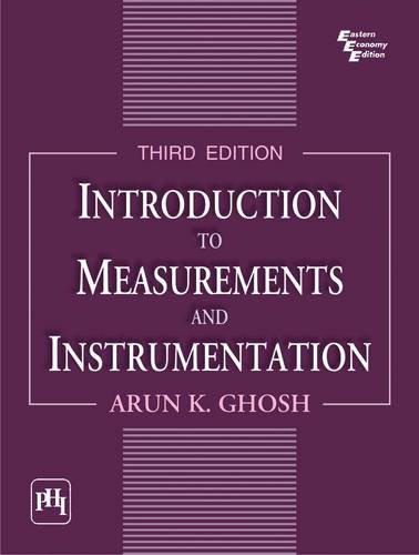 Introduction to Measurements and Instrumentation: Arun K Ghosh