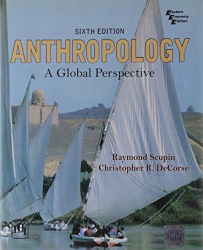 Anthropology: A Global Perspective, Sixth Edition: Christopher R. DeCorse,Raymond Scupin