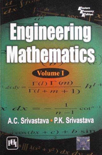Engineering Mathematics, Volume 1: A.C. Srivastava,P.K. Srivastava
