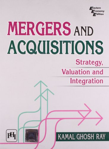 Mergers and Acquisitions: Strategy, Valuation and Integration: Kamal Ghosh Ray