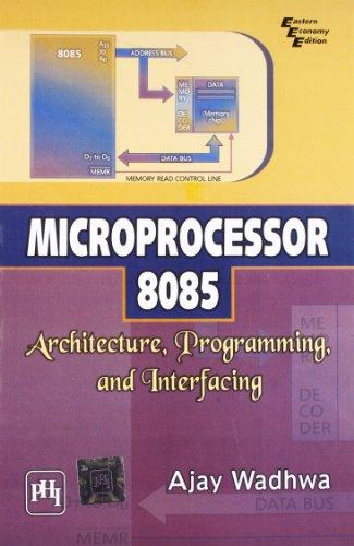 Microprocessor 8085: Architecture, Programming and Interfacing: Ajay Wadhwa