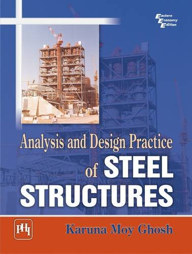 Analysis And Design Practice Of Steel Structures: Karuna Moy Ghosh