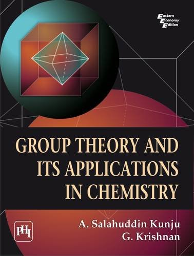 Group Theory and its Applications in Chemistry: A. Salahuddin Kunju,G.