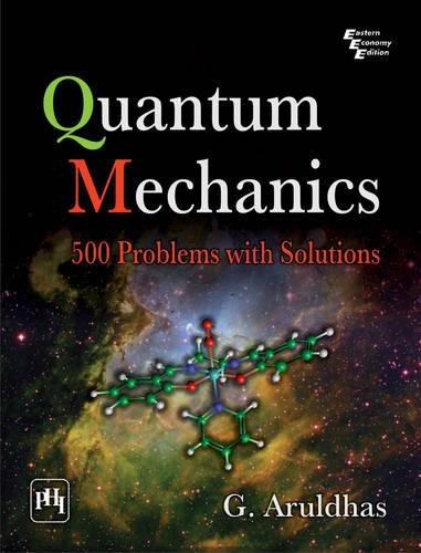 Quantum Mechanics: 500 Problems with Solutions: G. Aruldhas