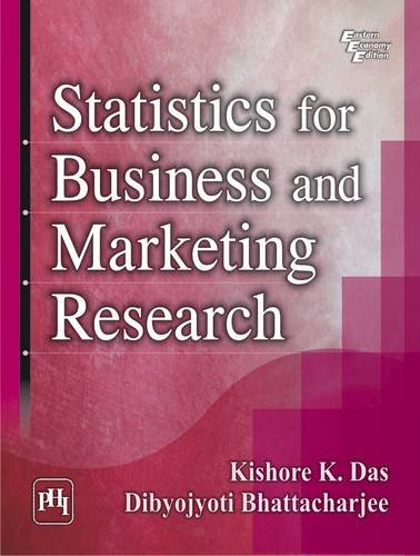 Statistics for Business and Marketing Research: Dibyojyoti Bhattacharjee,Kishore K.