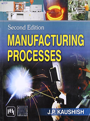 Manufacturing Processes, Second Edition: J.P. Kaushish
