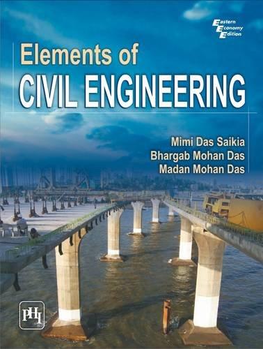 Elements of Civil Engineering: Bhargab Mohan Das,Madan
