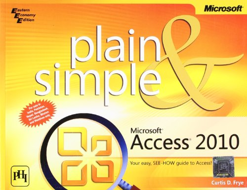 Microsoft® Access® 2010 Plain and Simple: Curtis D. Frye