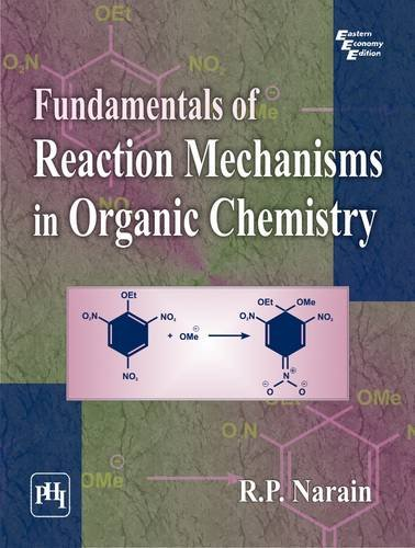 Fundamentals of Reaction Mechanisms in Organic Chemistry: R.P. Narain