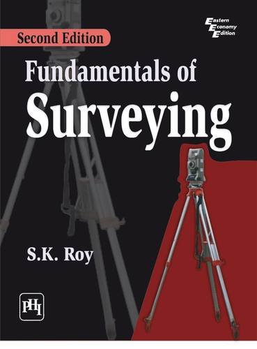 Fundamentals of Surveying, Second Edition: S.K. Roy