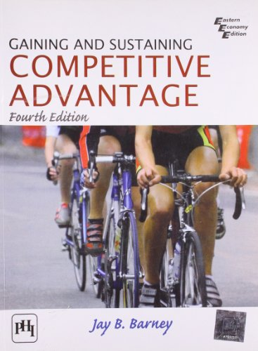 Gaining and Sustaining Competitive Advantage, Fourth Edition: Jay B. Barney