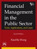 Financial Management in the Public Sector: Tools, Applications and Cases (Second Edition): Xiaohu ...