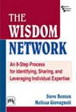The Wisdom Network: An 8-Step Process for Identifying, Sharing, and Leveraging Individual Expertise...