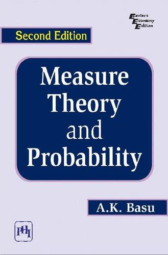 Measure Theory and Probability (Second Edition): A.K. Basu