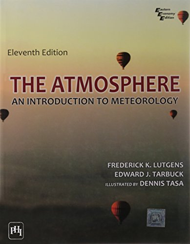 The Atmosphere: An Introduction to Meteorology: Edward J. Tarbuck,Frederick K. Lutgens