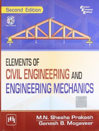 Elements of Civil Engineering and Engineering Mechanics,: Ganesh B. Mogaveer,M.N.