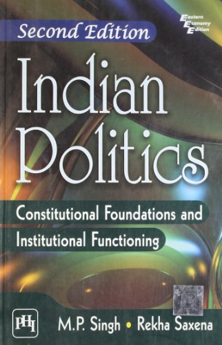 Indian Politics: Constitutional Foundations and Institutional Functioning: M.P. Singh,Rekha Saxena
