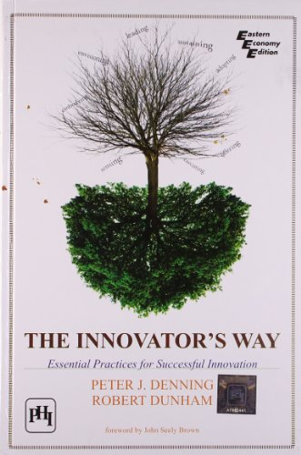 The Innovator`s Way: Essential Practices for Successful Innovation: Peter J. Denning,Robert Dunham
