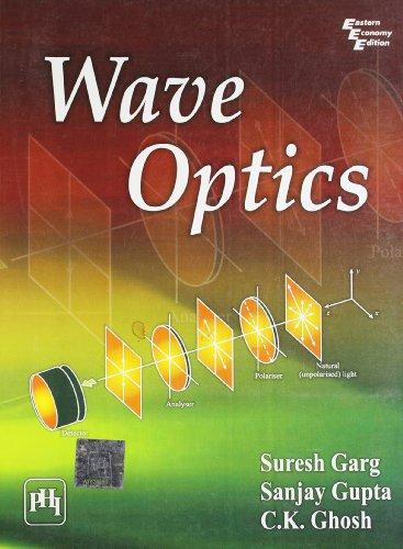Wave Optics: C.K. Ghsoh,Sanjay Gupta,Suresh