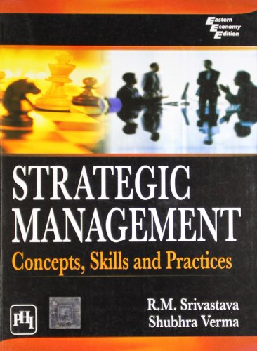 Strategic Management: Concepts, Skills and Practices: R.M. Srivastava,Shubhra Verma