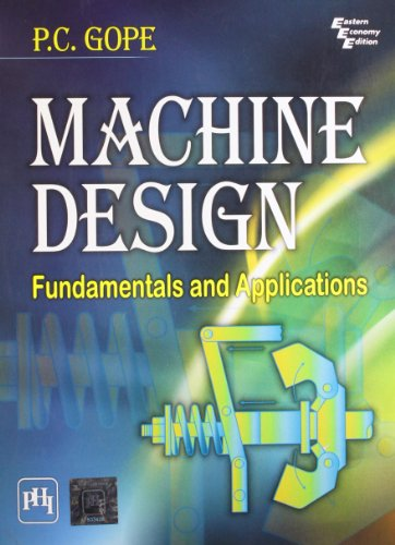 Machine Design: Fundamentals and Applications: P.C. Gope
