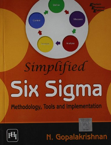 Simplified Six Sigma: Methodology, Tools and Implementation: N. Gopalakrishnan
