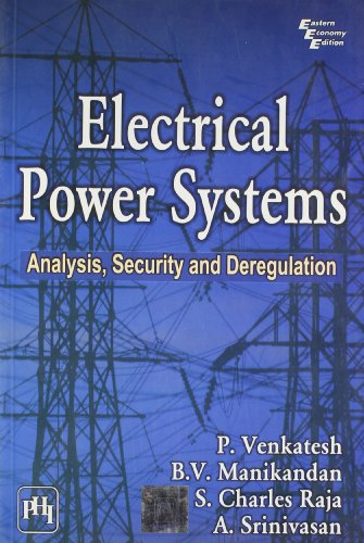 Electrical Power Systems: Analysis, Security and Deregulation: P. Venkatesh,B.V. Manikandan