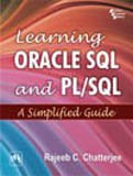 Learning ORACLE SQL and PL/SQL: A Simplified Guide: Rajeeb C. Chatterjee