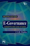 E-governance : Concepts And Case Studies: Prabhu, C.S.R.