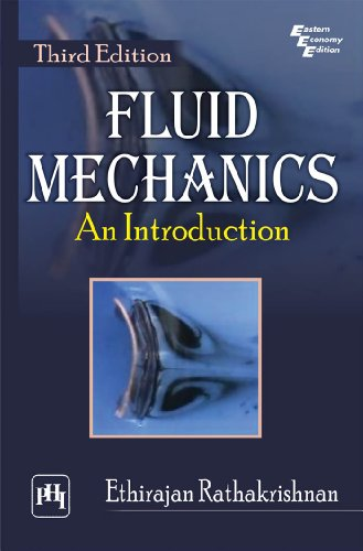 Fluid Mechanics: An Introduction, Third Edition: Ethirajan Rathakrishnan