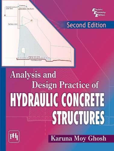 Analysis and Design Practice of Hydraulic Concrete Structures (Second Edition): Karuna Moy Ghosh