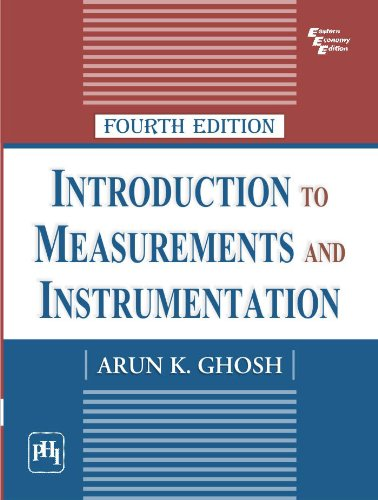 Introduction to Measurements and Instrumentation, Fourth Edition: Arun K. Ghosh